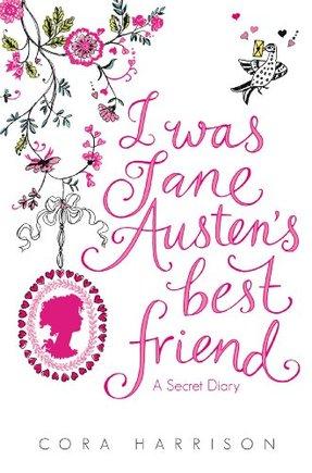 I was Jane Austens best friend by Cora Harrison